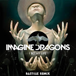 Imagine Dragons - I Bet My Life (Bastille Remix) - Single Cover
