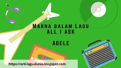 Makna Lagu ALL I ASK (Adele) + Terjemahan Lirik Lagu