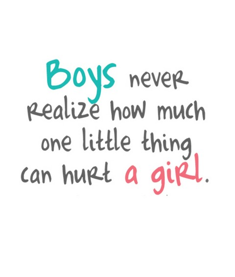 Boys never realize how much one little thing can hurt a
