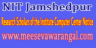 NIT Jamshedpur Research Scholars of the Institute Computer Center Notice