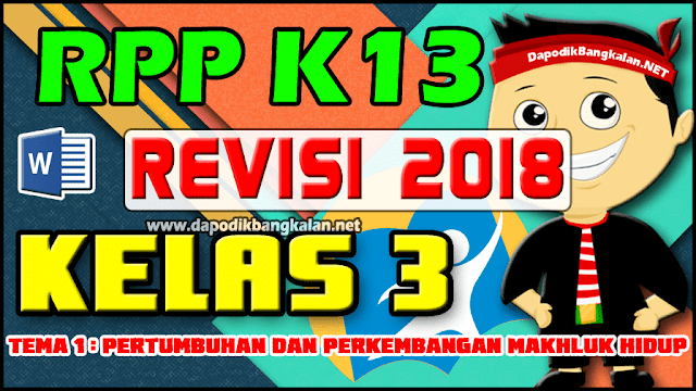 RPP Kelas 3 K13 Revisi 2018 Tema 1 Pertumbuhan dan Perkembangan Makhluk Hidup