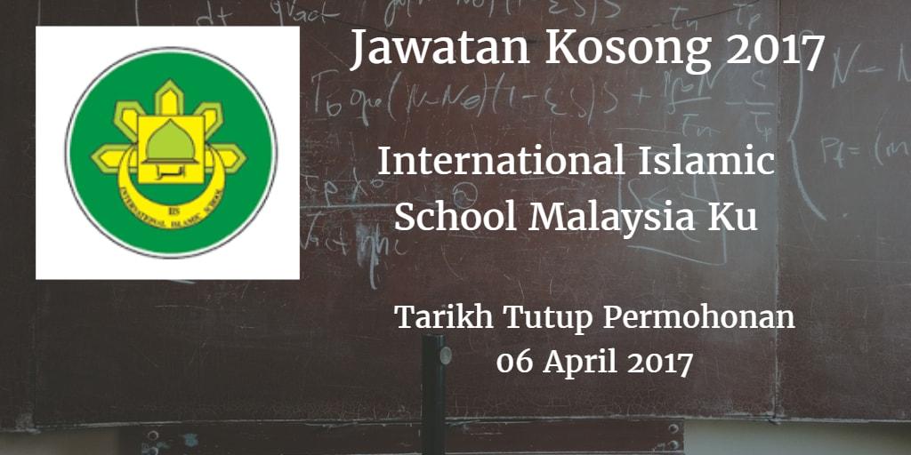 Jawatan Kosong International Islamic School Malaysia Ku 06 April 2017