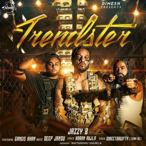 Trendster – Jazzy B (2016) Punjabi