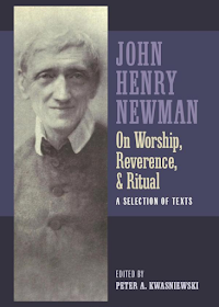 Book Notice: John Henry Newman - On Worship, Reverence and Ritual
