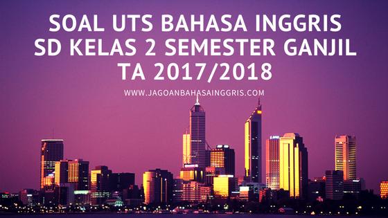 Soal UTS Bahasa Inggris SD Kelas 2 Semester Ganjil TA 2017/2018