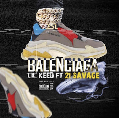 Foreign Music: Lil Keed ft 21 Savage - Balenciaga (Mp3 Download)