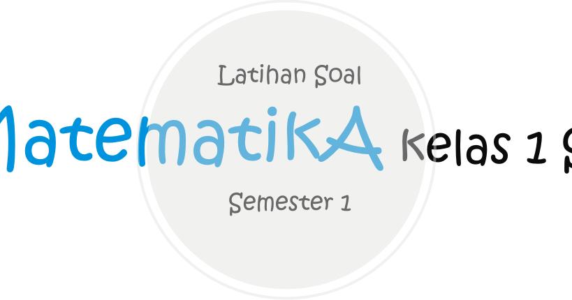 Latihan Soal Matematika Kelas 1 Sd Semester 1 Buat Belajar Anak