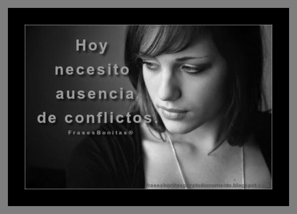 Hoy necesito ausencia de conflictos.