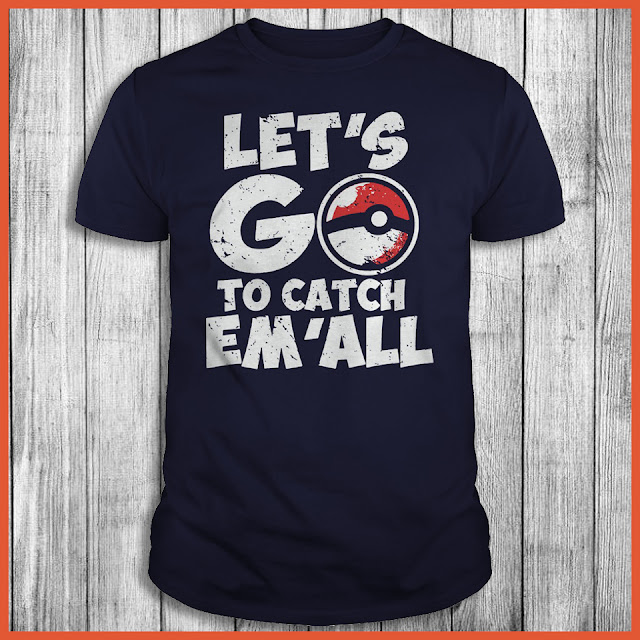 Let's Go To Catch Em 'All - Pokemon GO T-Shirt