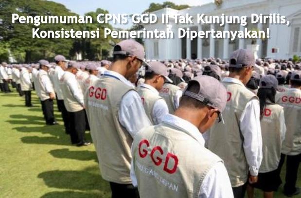 Pengumuman CPNS GGD II Tak Kunjung Dirilis, Konsistensi Pemerintah Dipertanyakan