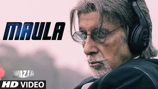 'MAULA' Video Song _ WAZIR _ Amitabh Bachchan, Farhan Akhtar _ Javed Ali _ T-Series