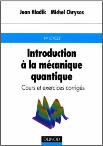 Livre : Introduction à la mécanique quantique, Cours et exercices corrigés - Jean Hladik