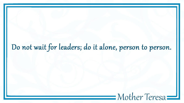 Do not wait for leaders Mother Teresa quotes