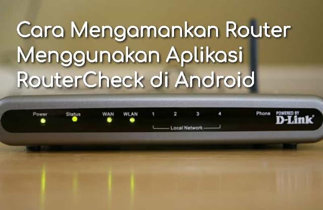 Cara Mengamankan Router Menggunakan Aplikasi RouterCheck di Android