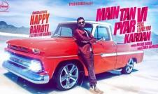 Happy Raikoti new album Main Tan Vi Pyar Kardan Song Best Punjabi Album Song Main Tan Vi Pyar Kardan