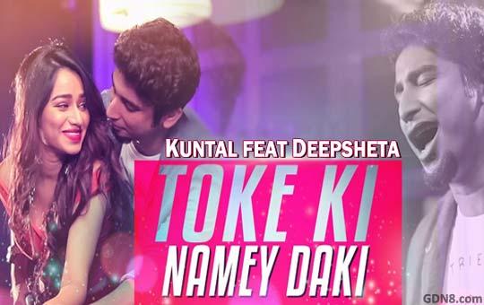 Toke Ki Namey Daki - Kuntal De