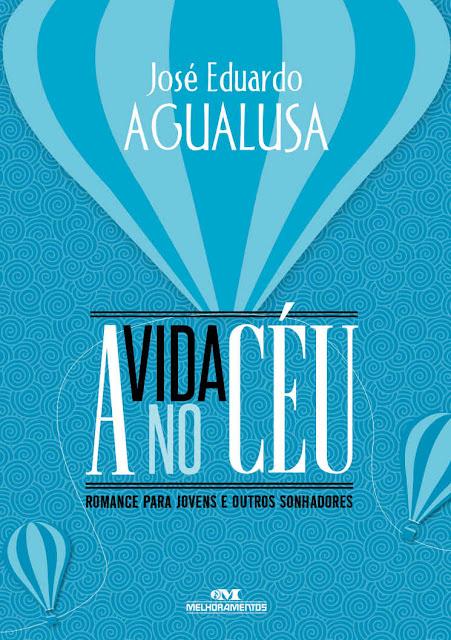 A Vida no Céu Romance para jovens e outros sonhadores José Eduardo Agualusa