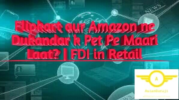 Flipkart aur Amazon ne Dukandar k Pet Pe Maari Laat FDI in Retail