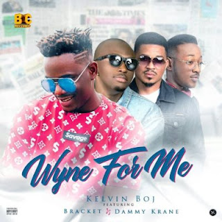 Kelvin Boj  Ft.Bracket & Dammy Krane - Wyne For Me