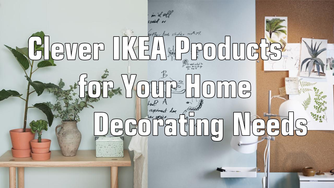 Clever IKEA Products for Your Home Decorating Needs