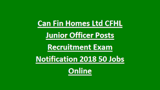 Can Fin Homes Ltd CFHL Junior Officer Posts Recruitment Exam Notification 2018 50 Jobs Online
