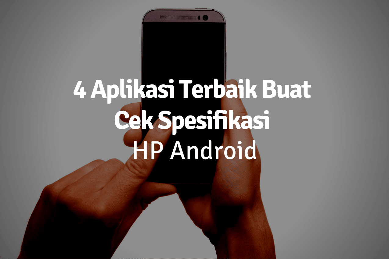 aplikasi cek spesifikasi hp android