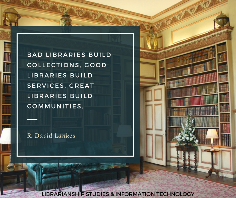 Bad libraries build collections, good libraries build services, great libraries build communities