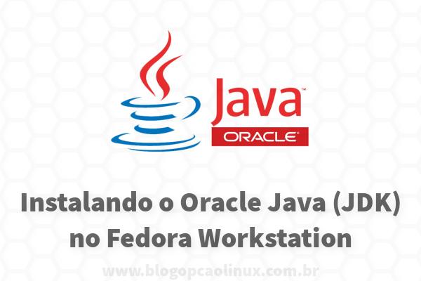 Como instalar o Oracle Java JDK no Fedora