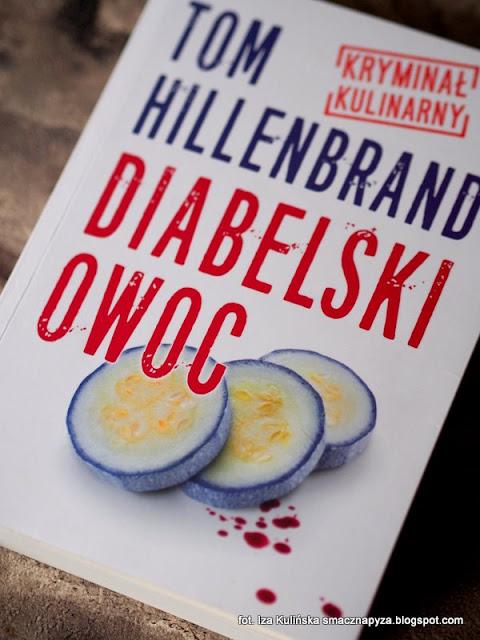 kryminal kulinarny, diabelski owoc, czerwone złoto, tom hillenbrand, książki na zimowe wieczory, przyjemna lektura, konkursy