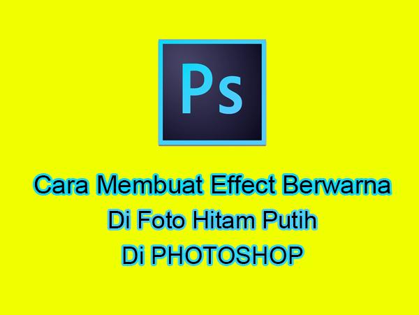 Cara Membuat Effect Berwarna Di Foto Hitam Putih Di Photoshop