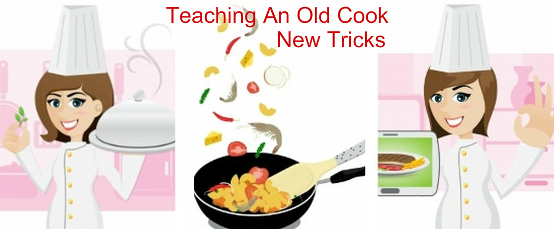 Teaching An Old Cook New Tricks
