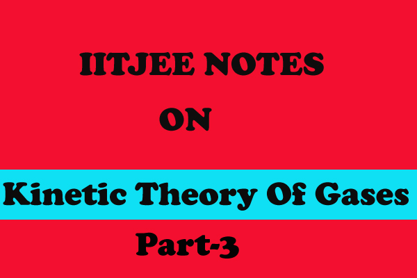 Kinetic Theory Of Gases Notes IITJEE