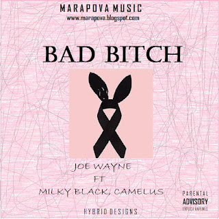 Joe Wayne - Bad Bitch Feat. Milky Black, Camelus