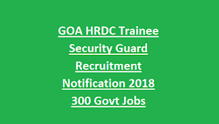 GOA HRDC Trainee Security Guard Recruitment Notification 2018 300 Govt Jobs