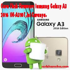 Cara Cepat Flash Firmware Samsung Galaxy A3 2016 SM-A310F,Ini Caranya. 1