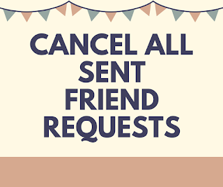 cancel all sent friend requests