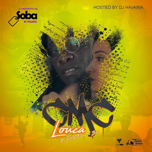 CMC feat. Delly Mamp e BZB - Louca (Hosted by Dj Havaiana) [HIP HOP/RAP] [AUDIO & VIDEO] [DOWNLOAD]