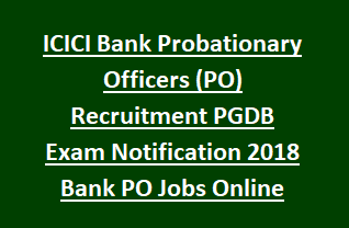 ICICI Bank Probationary Officers (PO) Recruitment PGDB  Exam Notification 2018 Bank PO Jobs Online