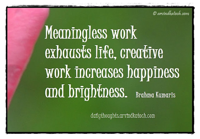 Daily Thought, Brahma Kumaris, Meaningless, work, Life, Happiness, Creative,