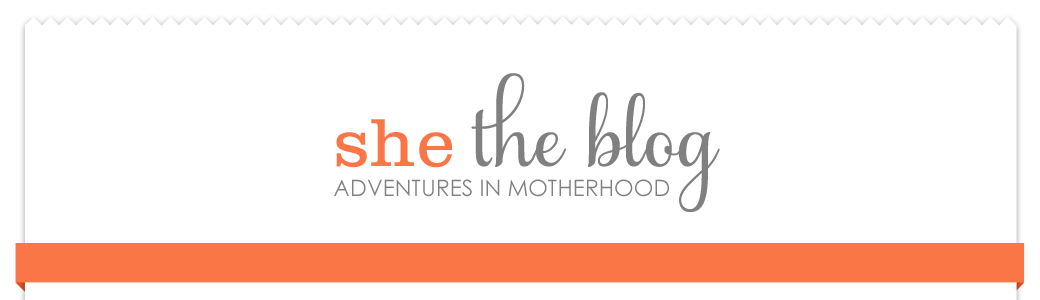 She The Blog { Adventures in Motherhood }