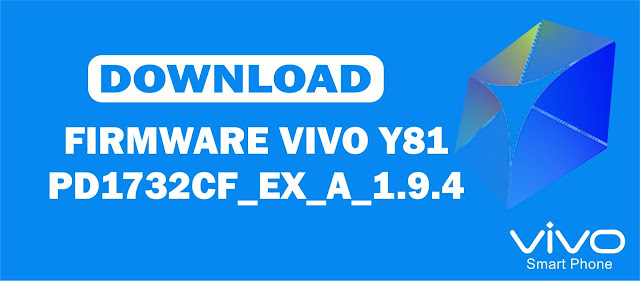 Download Firmware Vivo Y81 PD1732CF_EX_A_1.9.4