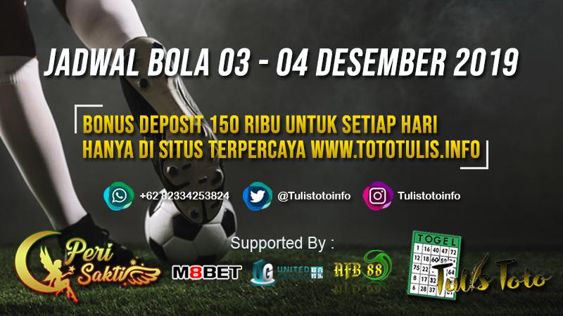 JADWAL BOLA TANGGAL 03 – 04 DESEMBER 2019