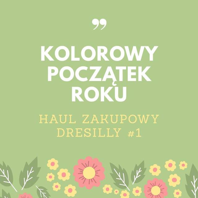 http://www.adatestuje.pl/2018/01/kolorowy-poczatek-roku-z-dressilly.html
