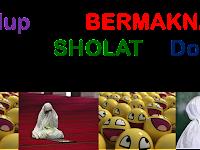 Hidup kian BERMAKNA  dengan SHOLAT & Doa