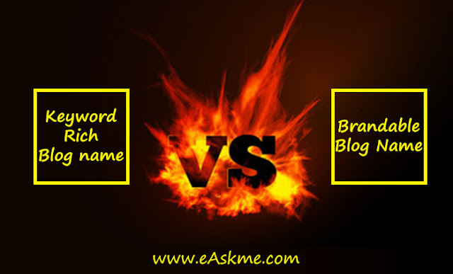 Keyword rich vs. brandable blog name: How to choose a creative blog name: eAskme