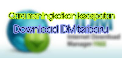 Cara meningkatkan kecepatan download IDM terbaru