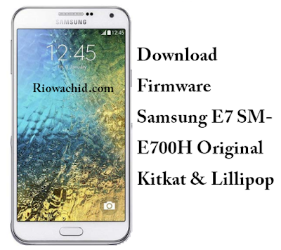 Download Firmware Samsung E7 SM-E700H Original