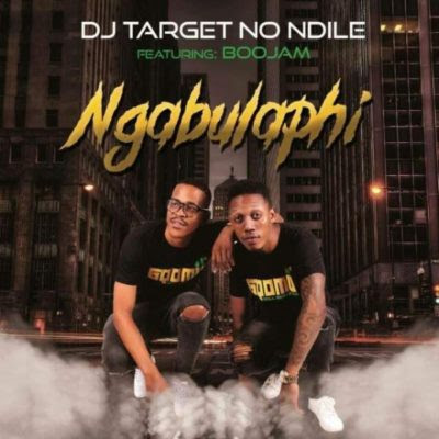 DJ Target no Ndile ft. BooJam – Ngabulaphi (2018) | Download Mp3