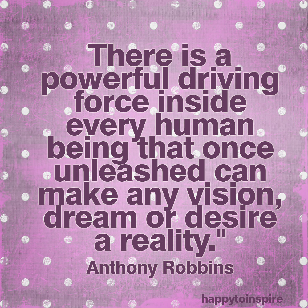 Happy To Inspire: Quote Of The Day: The Powerful Driving Force