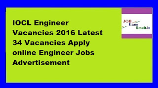IOCL Engineer Vacancies 2016 Latest 34 Vacancies Apply online Engineer Jobs Advertisement